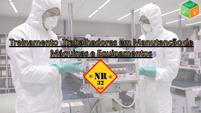NR 32 Treinamento Trabalhadores em Manutenção de Máquinas e Equipamentos